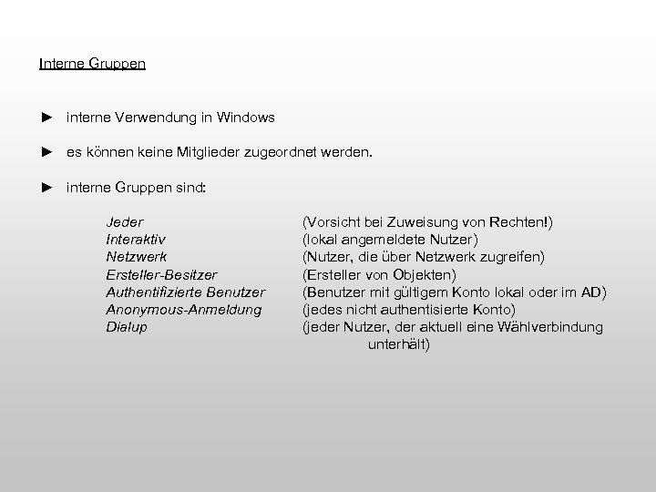 Interne Gruppen ► interne Verwendung in Windows ► es können keine Mitglieder zugeordnet werden.