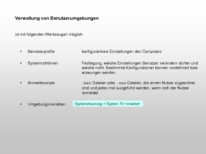Verwaltung von Benutzerumgebungen ist mit folgenden Werkzeugen möglich • Benutzerprofile konfigurierbare Einstellungen des Computers