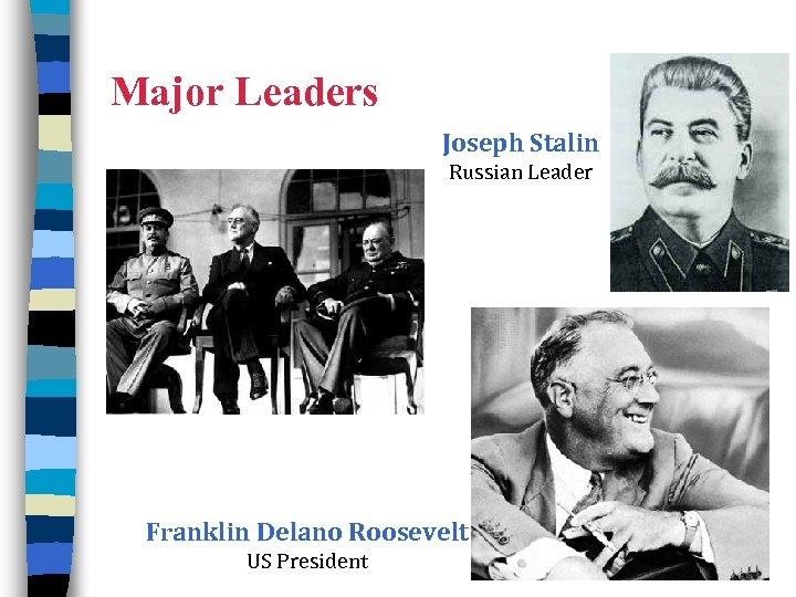 Major Leaders Joseph Stalin Russian Leader Franklin Delano Roosevelt US President 10