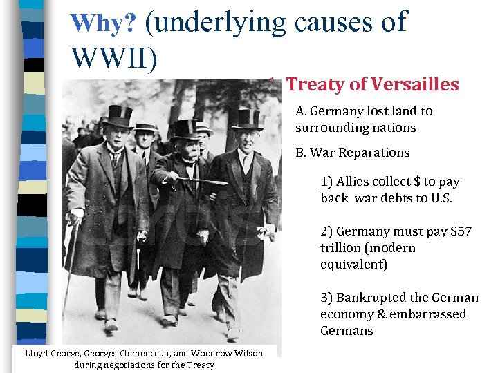 Why? (underlying causes of WWII) 1. Treaty of Versailles A. Germany lost land to
