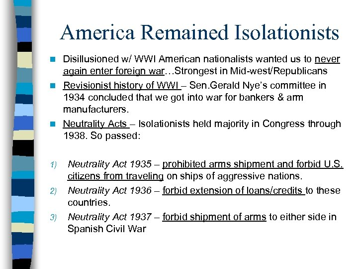 America Remained Isolationists Disillusioned w/ WWI American nationalists wanted us to never again enter