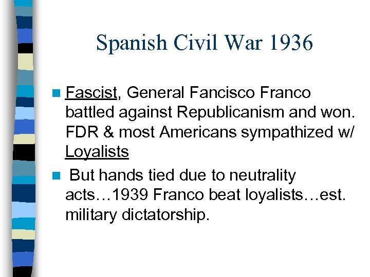 Spanish Civil War 1936 n Fascist, General Fancisco Franco battled against Republicanism and won.