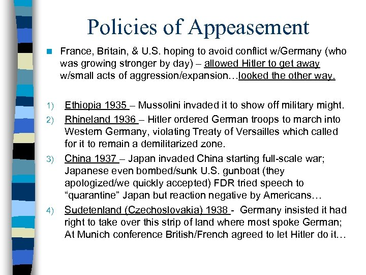 Policies of Appeasement n France, Britain, & U. S. hoping to avoid conflict w/Germany