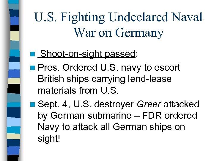 U. S. Fighting Undeclared Naval War on Germany Shoot-on-sight passed: n Pres. Ordered U.