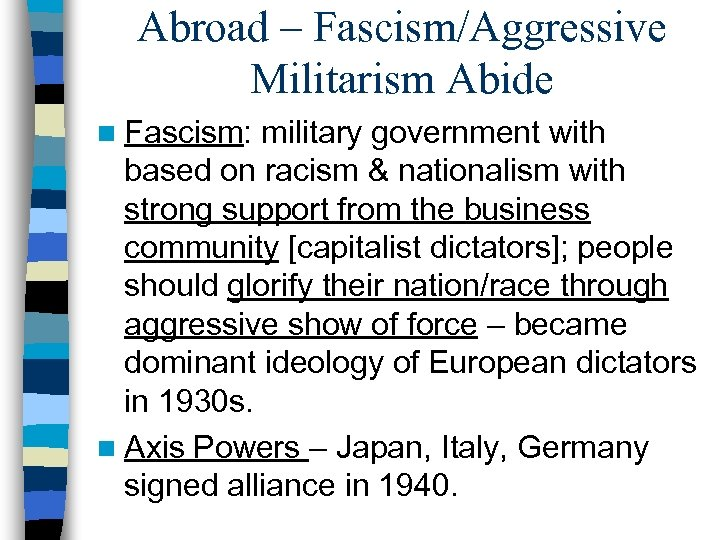 Abroad – Fascism/Aggressive Militarism Abide n Fascism: military government with based on racism &