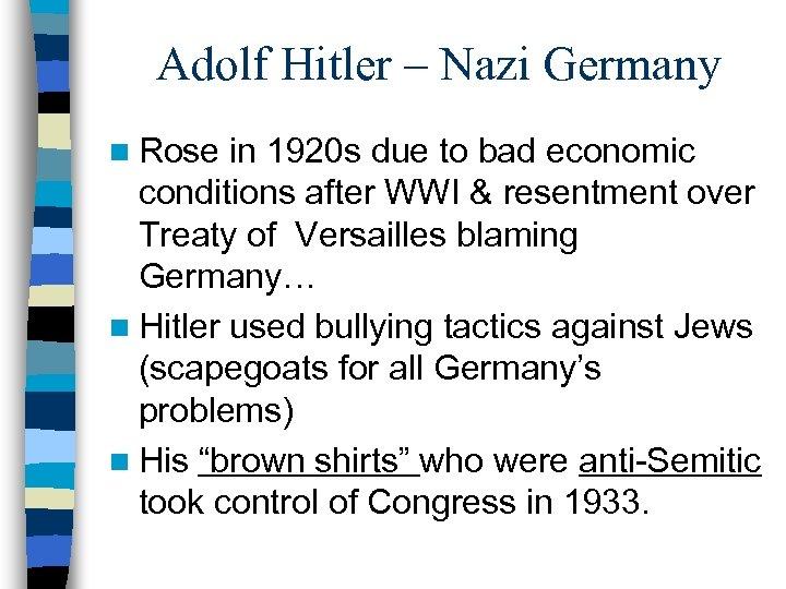 Adolf Hitler – Nazi Germany n Rose in 1920 s due to bad economic