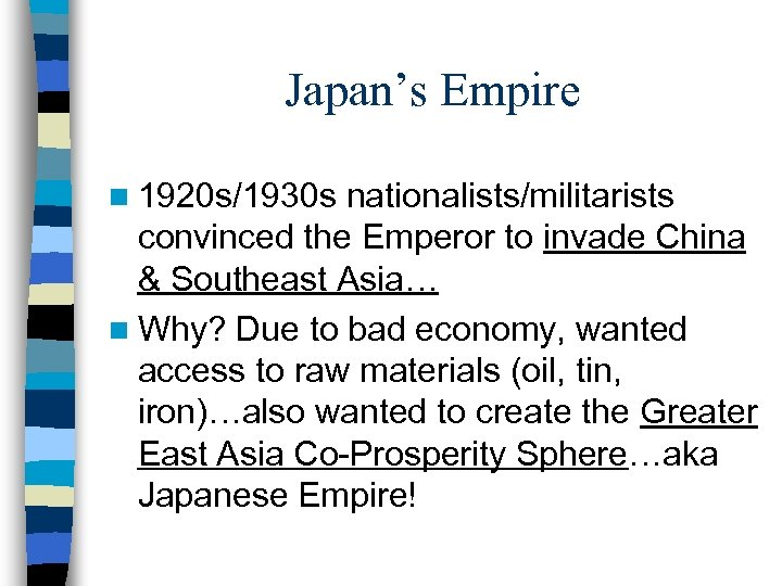 Japan's Empire n 1920 s/1930 s nationalists/militarists convinced the Emperor to invade China &