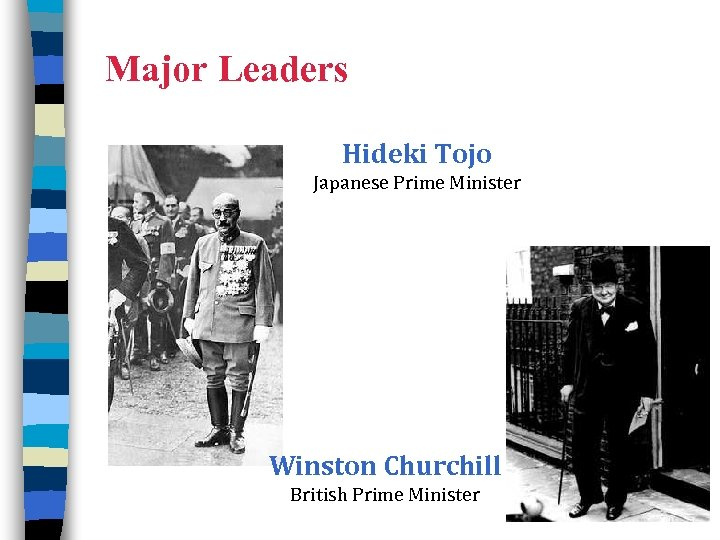 Major Leaders Hideki Tojo Japanese Prime Minister Winston Churchill British Prime Minister 9
