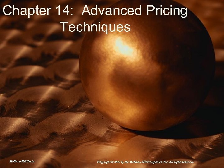 Chapter 14: Advanced Pricing Techniques Mc. Graw-Hill/Irwin Copyright © 2011 by the Mc. Graw-Hill