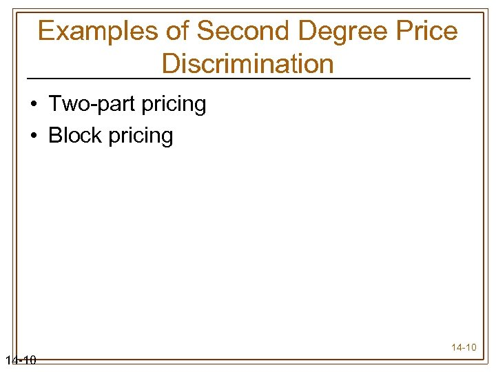 Examples of Second Degree Price Discrimination • Two-part pricing • Block pricing 14 -10