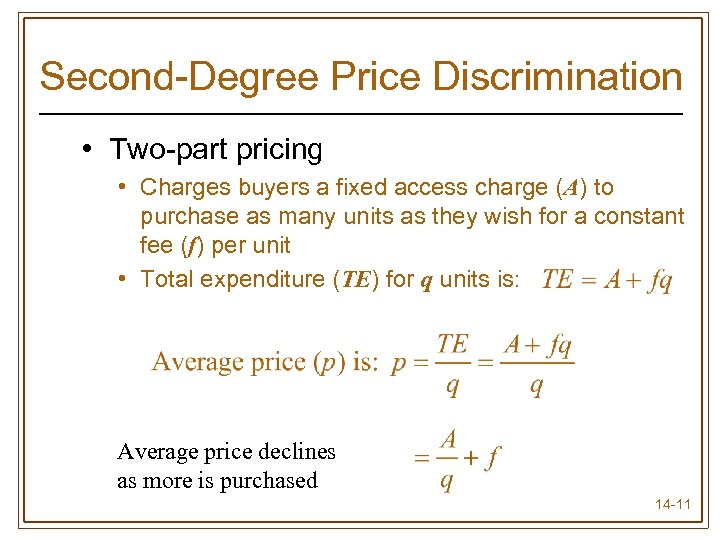 Second-Degree Price Discrimination • Two-part pricing • Charges buyers a fixed access charge (A)