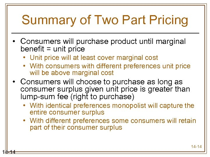 Summary of Two Part Pricing • Consumers will purchase product until marginal benefit =