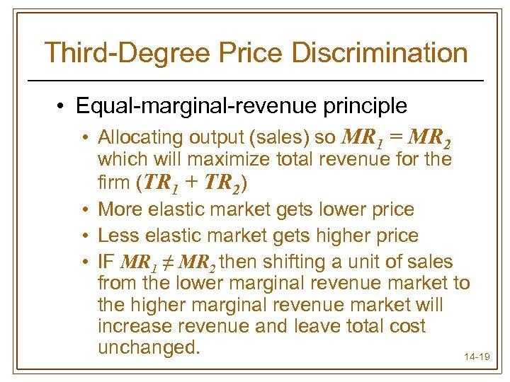 Third-Degree Price Discrimination • Equal-marginal-revenue principle • Allocating output (sales) so MR 1 =