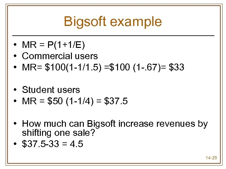 Bigsoft example • MR = P(1+1/E) • Commercial users • MR= $100(1 -1/1. 5)