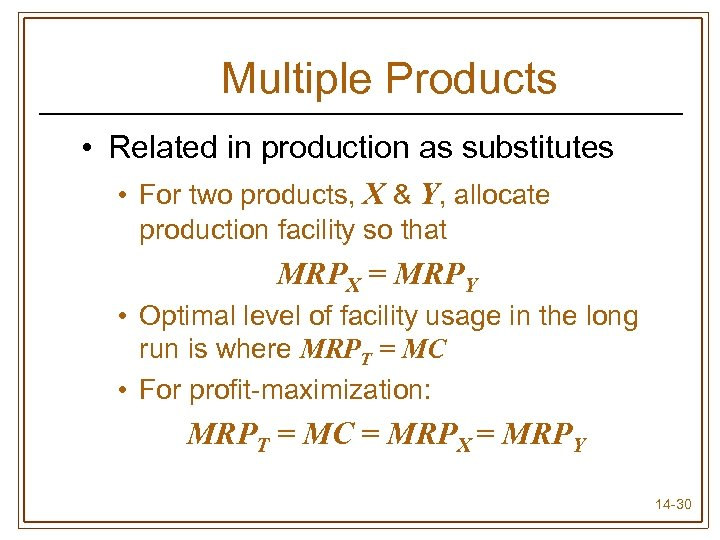 Multiple Products • Related in production as substitutes • For two products, X &