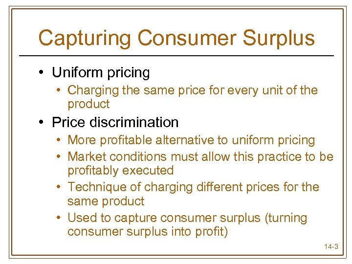 Capturing Consumer Surplus • Uniform pricing • Charging the same price for every unit