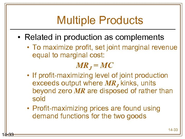 Multiple Products • Related in production as complements • To maximize profit, set joint
