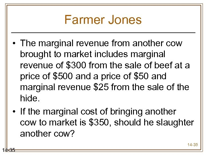 Farmer Jones • The marginal revenue from another cow brought to market includes marginal