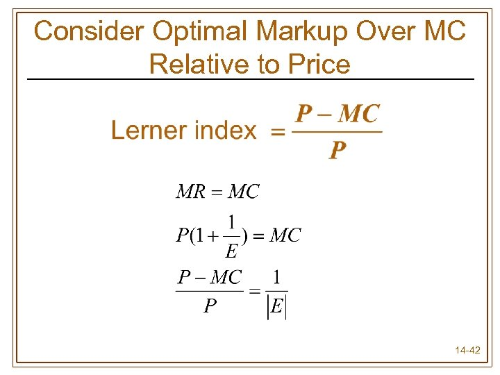 Consider Optimal Markup Over MC Relative to Price 14 -42
