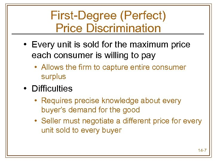 First-Degree (Perfect) Price Discrimination • Every unit is sold for the maximum price each