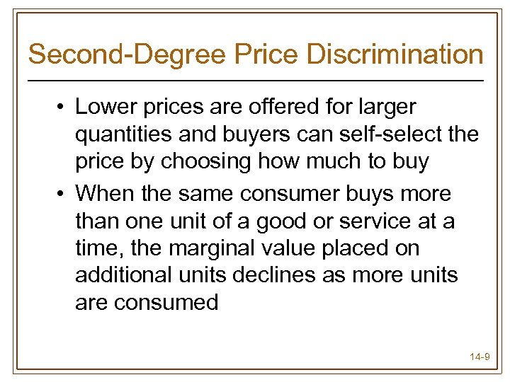 Second-Degree Price Discrimination • Lower prices are offered for larger quantities and buyers can