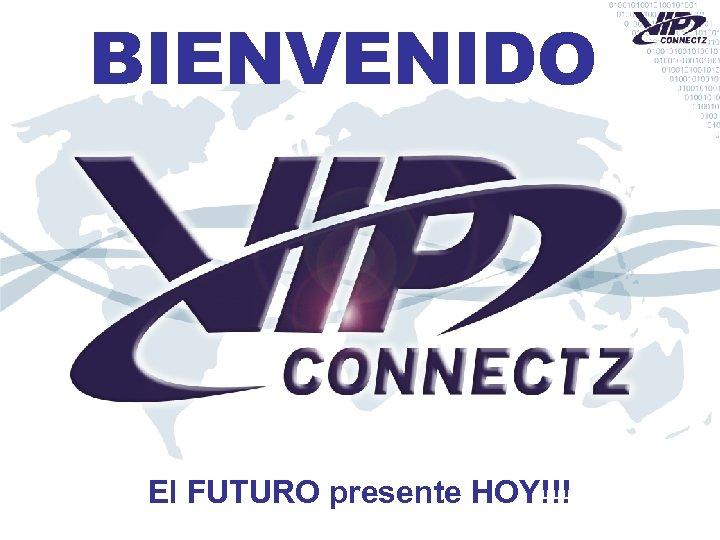 BIENVENIDO El FUTURO presente HOY!!!