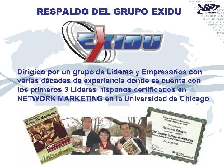 RESPALDO DEL GRUPO EXIDU Dirigido por un grupo de Líderes y Empresarios con varias