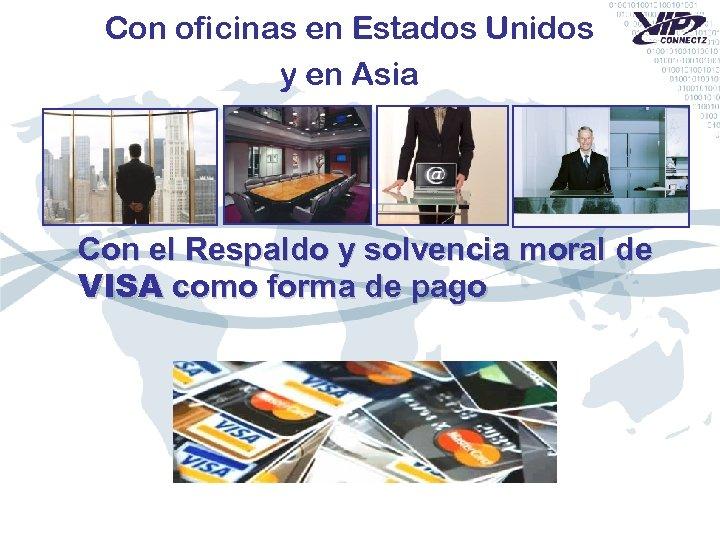 Con oficinas en Estados Unidos y en Asia Con el Respaldo y solvencia moral
