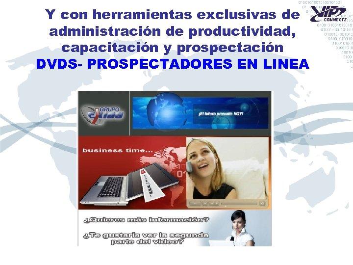 Y con herramientas exclusivas de administración de productividad, capacitación y prospectación DVDS- PROSPECTADORES EN