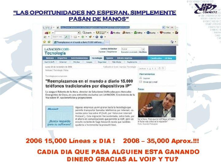 """""""LAS OPORTUNIDADES NO ESPERAN, SIMPLEMENTE PASAN DE MANOS"""" 2006 15, 000 Líneas x DIA"""