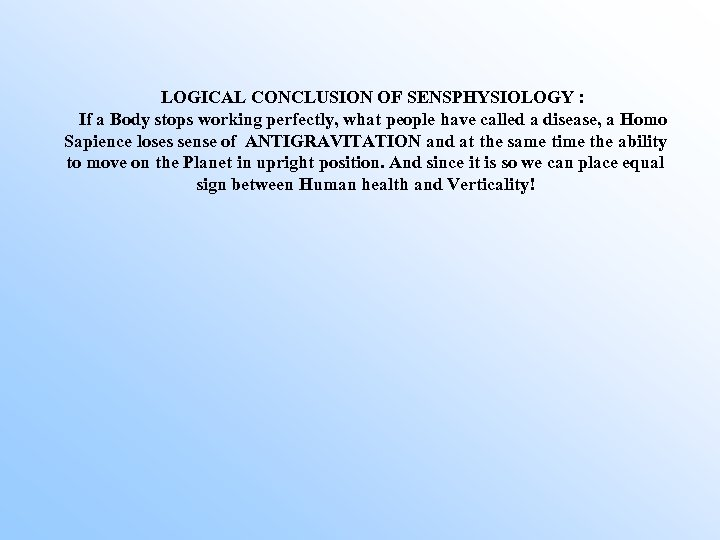 LOGICAL CONCLUSION OF SENSPHYSIOLOGY : If a Body stops working perfectly, what people have