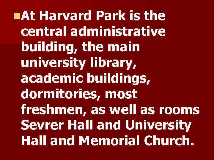 n. At Harvard Park is the central administrative building, the main university library, academic