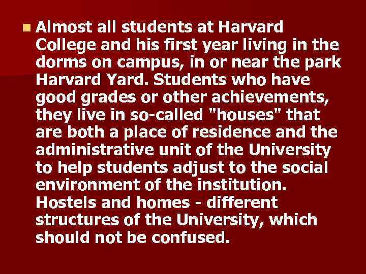n Almost all students at Harvard College and his first year living in the