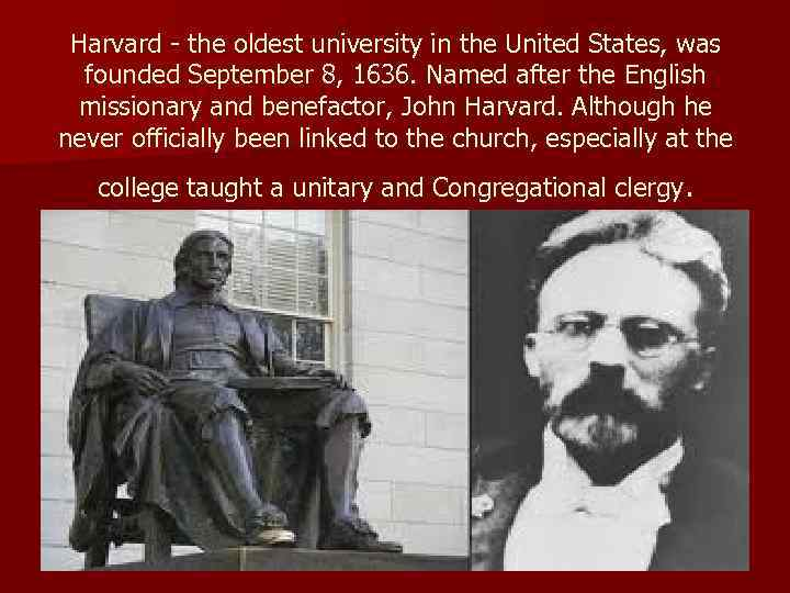 Harvard - the oldest university in the United States, was founded September 8, 1636.