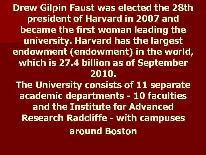 Drew Gilpin Faust was elected the 28 th president of Harvard in 2007 and