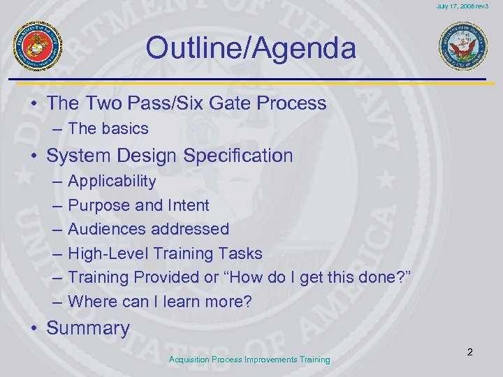 July 17, 2008 rev 3 Outline/Agenda • The Two Pass/Six Gate Process – The