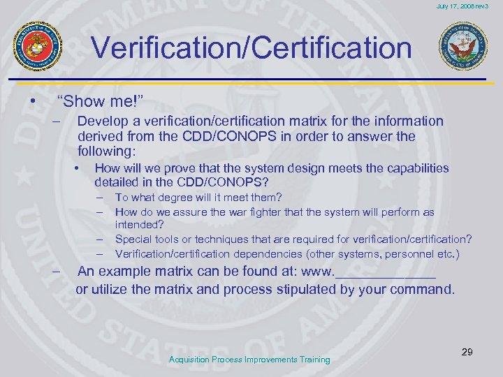 "July 17, 2008 rev 3 Verification/Certification • ""Show me!"" – Develop a verification/certification matrix"