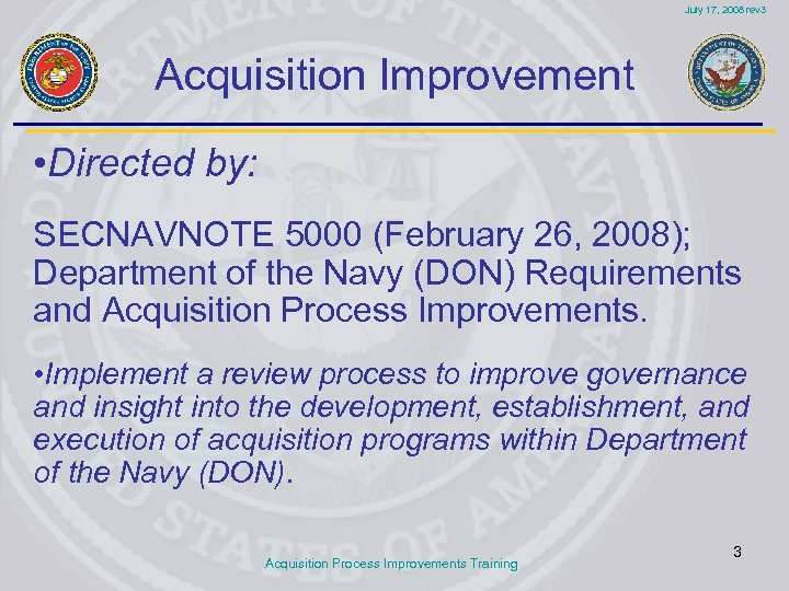 July 17, 2008 rev 3 Acquisition Improvement • Directed by: SECNAVNOTE 5000 (February 26,