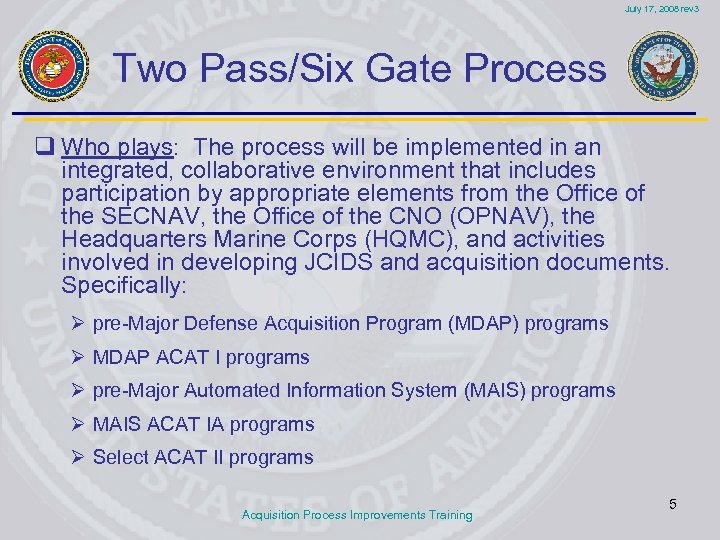 July 17, 2008 rev 3 Two Pass/Six Gate Process q Who plays: The process