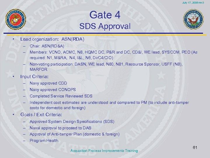 July 17, 2008 rev 3 Gate 4 SDS Approval • Lead organization: ASN(RDA) –