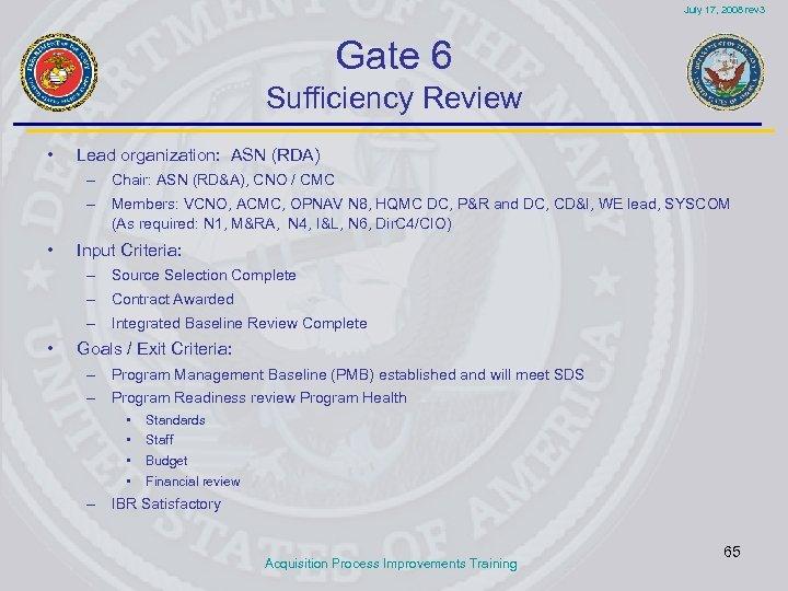 July 17, 2008 rev 3 Gate 6 Sufficiency Review • Lead organization: ASN (RDA)
