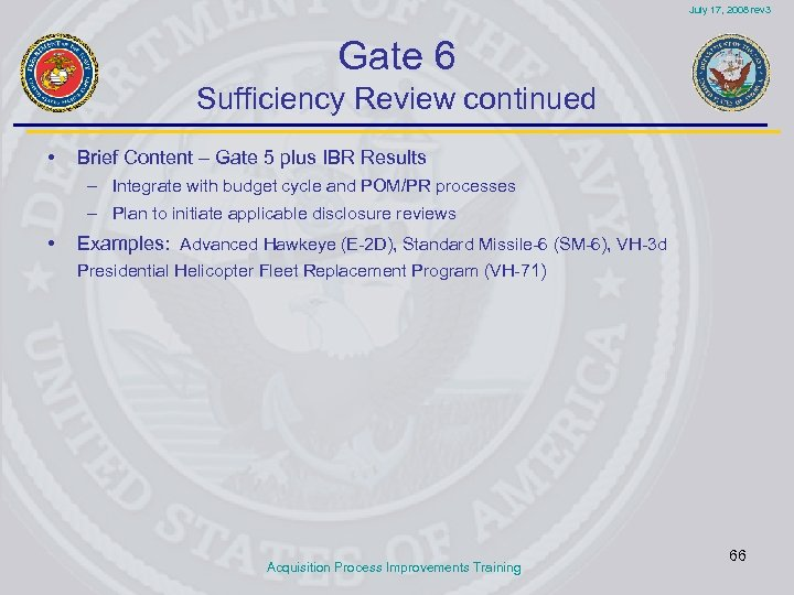 July 17, 2008 rev 3 Gate 6 Sufficiency Review continued • Brief Content –