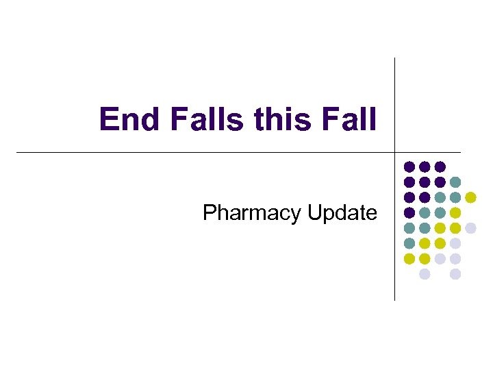 End Falls this Fall Pharmacy Update