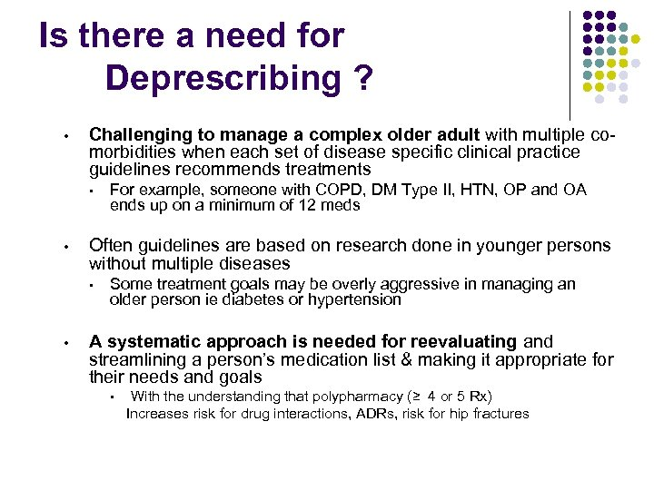 Is there a need for Deprescribing ? • Challenging to manage a complex older