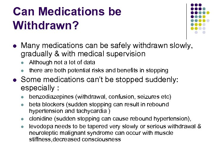 Can Medications be Withdrawn? l Many medications can be safely withdrawn slowly, gradually &