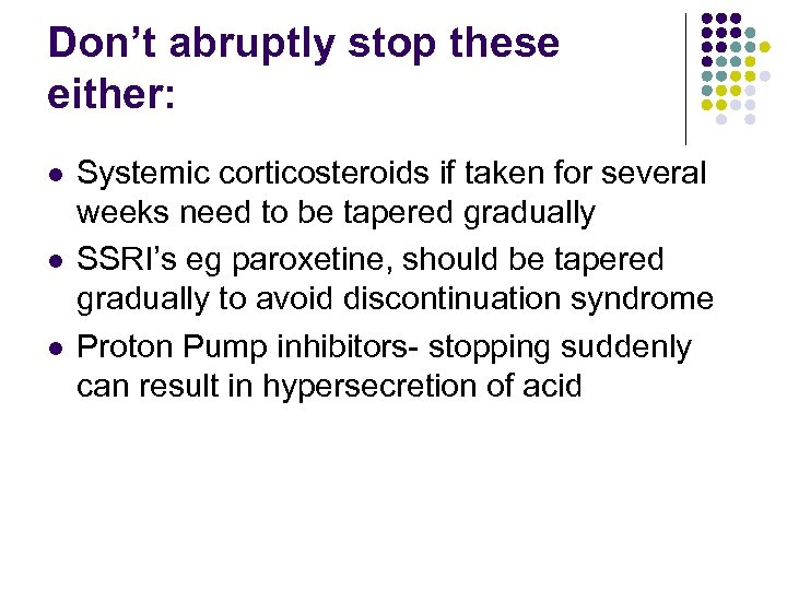 Don't abruptly stop these either: l l l Systemic corticosteroids if taken for several