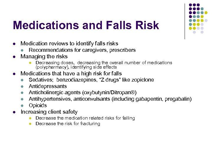 Medications and Falls Risk l Medication reviews to identify falls risks l l Recommendations