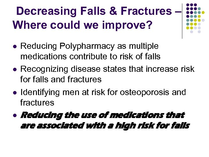 Decreasing Falls & Fractures – Where could we improve? l l Reducing Polypharmacy as