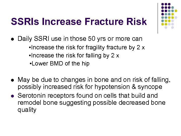 SSRIs Increase Fracture Risk Daily SSRI use in those 50 yrs or more can