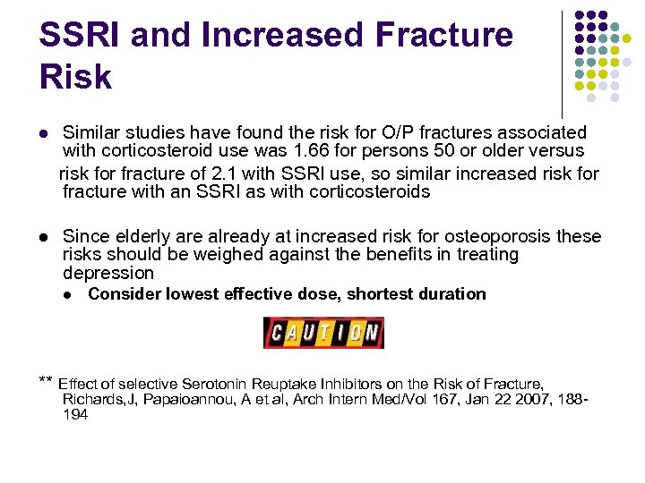 SSRI and Increased Fracture Risk Similar studies have found the risk for O/P fractures